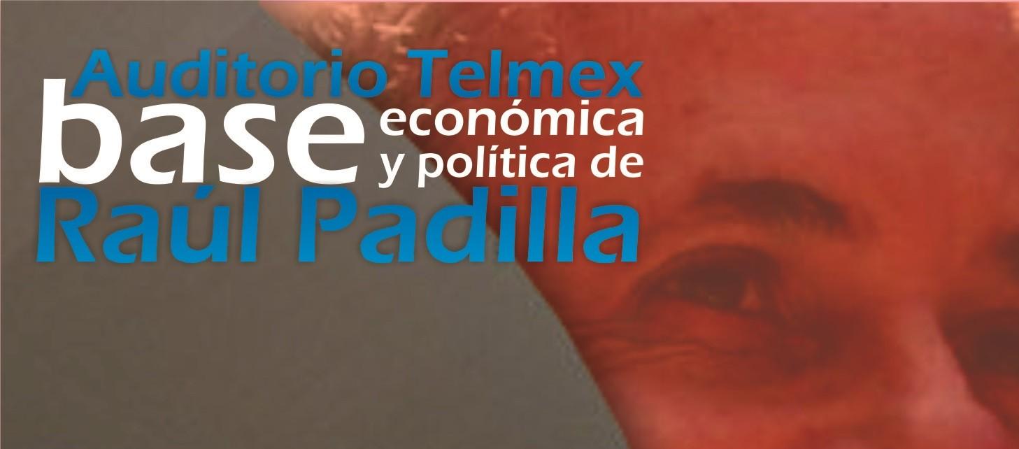 Auditorio TELMEX base económica y política de Raúl Padilla